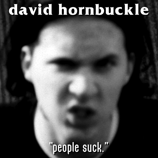 david hornbuckle - people suck.